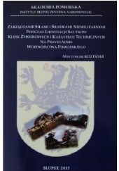 Okładka książki Zarządzanie siłami i środkami niemilitarnymi podczas likwidacji skutków klęsk żywiołowych... Mieczysław Koziński