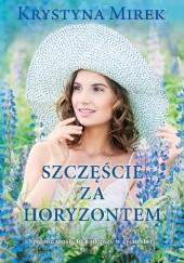 Okładka książki Szczęście za horyzontem Krystyna Mirek