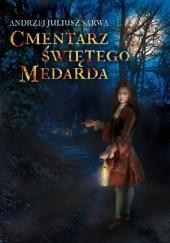 Okładka książki Cmentarz świętego Medarda Andrzej Juliusz Sarwa