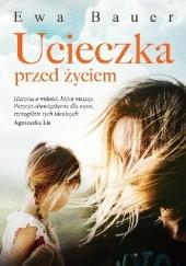 Okładka książki Ucieczka przed życiem Ewa Bauer