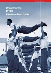 Okładka książki Pepiki. Dramatyczne stulecie Czechów Mariusz Surosz