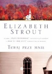 Okładka książki Trwaj przy mnie Elizabeth Strout