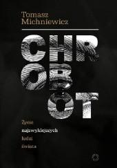Okładka książki Chrobot. Życie najzwyklejszych ludzi świata Tomek Michniewicz