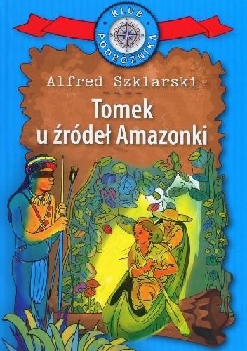 Okładka książki Tomek u źródeł Amazonki Alfred Szklarski