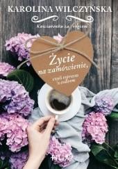 Okładka książki Życie na zamówienie, czyli espresso z cukrem Karolina Wilczyńska