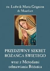 Okładka książki Przedziwny sekret Różańca Świętego wraz z Metodami odmawiania Różańca św. Ludwik Maria Grignion de Montfort