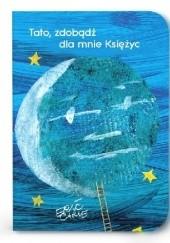 Okładka książki Tato, zdobądź dla mnie księżyc Eric Carle