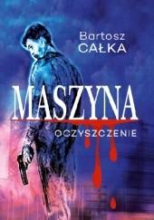 Okładka książki Maszyna: Oczyszczenie Bartosz Całka