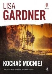 Okładka książki Kochać mocniej Lisa Gardner