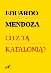 Okładka książki Co z tą Katalonią? Eduardo Mendoza