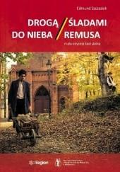 Okładka książki Drogą do nieba. Śladami Remusa. Mała odyseja kaszubska Edmund Szczesiak