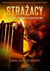 Okładka książki Strażacy. Tam, gdzie zaczyna się bohaterstwo Rafał Pasztelański,Joanna Pasztelańska