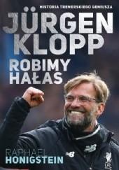 Okładka książki Jürgen Klopp. Robimy hałas Raphael Honigstein