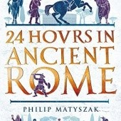 Okładka książki 24 Hours in Ancient Rome Philip Matyszak