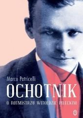 Okładka książki Ochotnik. O rotmistrzu Witoldzie Pileckim Marco Patricelli