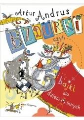 Okładka książki Bzdurki, czyli bajki dla dzieci (i) innych Artur Andrus