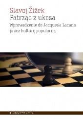 Okładka książki Patrząc z ukosa. Wprowadzenie do Jacques'a Lacana przez kulturę popularną Slavoj Žižek