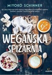 Okładka książki Wegańska spiżarnia. Sztuka przygotowywania wegańskich kremów, serów, sosów, lodów i zastępników mięsa Miyoko Schinner