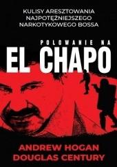 Okładka książki Polowanie na El Chapo Andrew Hogan,Douglas Century