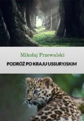 Okładka książki Podróż do Kraju Ussyryjskiego Mikołaj Przewalski