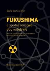 Okładka książki Fukushima a społeczeństwo obywatelskie. Japoński ruch denuklearny w perspektywie politologiczno-socjologicznej Beata Bochorodycz