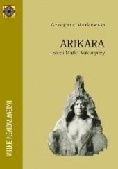 Okładka książki Arikara. Dzieci Matki Kukurydzy Grzegorz Markowski