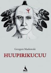 Okładka książki Huupirikucuu Grzegorz Markowski