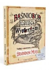 Okładka książki Baśniobór. Księga wyobraźni Brandon Mull