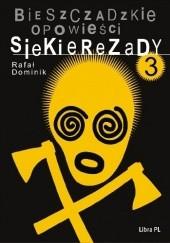 Okładka książki Bieszczadzkie opowieści Siekierezady 3 Rafał Dominik