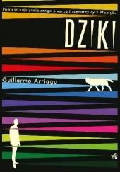 Okładka książki Dziki Guillermo Arriaga