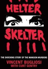 Okładka książki Helter Skelter, The True Story Of The Manson Murders Vincent Bugliosi,Curt Gentry