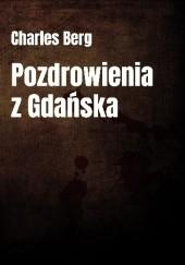 Okładka książki Pozdrowienia z Gdańska Charles Berg