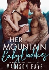 Okładka książki Her Mountain Baby Daddies Madison Faye