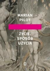 Okładka książki Życie. Sposób użycia Marian Pilot
