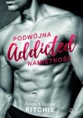 Okładka książki Addicted. Podwójna namiętność Krista Ritchie,Becca Ritchie
