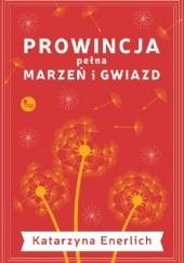 Okładka książki Prowincja pełna marzeń i gwiazd Katarzyna Enerlich