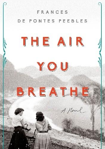 Okładka książki The Air You Breathe Frances de Pontes Peebles