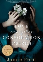 Okładka książki Love and Other Consolation Prizes Jamie Ford