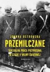 Okładka książki Przemilczane. Seksualna praca przymusowa w czasie II wojny światowej Joanna Ostrowska