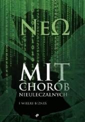 Okładka książki Mit chorób nieuleczalnych i wielki biznes Neo Neo