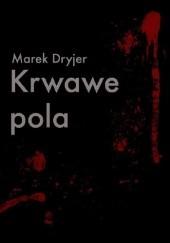 Okładka książki Krwawe pola Marek Dryjer
