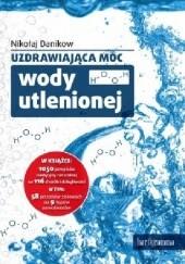 Okładka książki Uzdrawiająca moc wody utlenionej Nikołaj Danikow