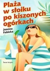 Okładka książki Plaża w słoiku po kiszonych ogórkach Joanna Fabicka