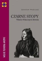 Okładka książki Czarne Stopy. Władcy Północnych Równin Jarosław Wojtczak