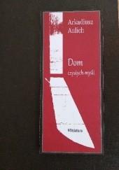 Okładka książki Dom czystych myśli Arkadiusz Aulich