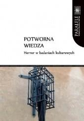 Okładka książki Potworna wiedza. Horror w badaniach kulturowych Miłosz Markocki,Aldona Kobus,Dariusz Brzostka