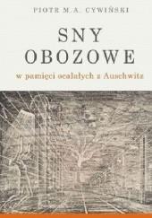 Okładka książki Sny obozowe w pamięci ocalałych z Auschwitz Piotr M.A. Cywiński