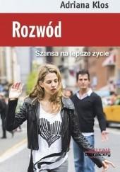 Okładka książki Rozwód. Szansa na lepsze życie Adriana Klos