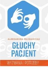Okładka książki Głuchy pacjent – wyzwania i potrzeby Aleksandra Włodarczak