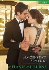 Okładka książki Małżeństwo albo nic Melanie Milburne